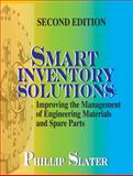 Smart Inventory Solutions : Improving the Management of Engineering Materials and Spare Parts, Slater, James and Slater, Phillip, 0831134011