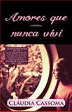 Amores Que Nunca Vivi, Claudia Cassoma, 1466964014