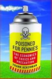 Poisoned for Pennies : The Economics of Toxics and Precaution, Ackerman, Frank, 1597264016