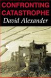 Confronting Catastrophe, David Alexander, 1903544017