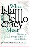 When Islam and Democracy Meet : Muslims in Europe and in the United States, Cesari, Jocelyne and Cesari, Jocelyn, 0312294018