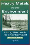 Heavy Metals in the Environment : Using Wetlands for Their Removal, Odum, Howard T., 1566704014