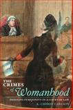The Crimes of Womanhood : Defining Femininity in a Court of Law, Carlson, A. Cheree, 0252034015