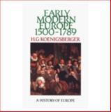 Early Modern Europe 1500-1789, Koenigsberger, H. G., 058249401X