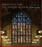 Princeton and the Gothic Revival, 1870-1930, Seasonwein, Johanna, 0691154015
