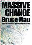 Massive Change, Bruce Mau and Jennifer Leonard, 0714844012