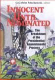 Innocent until Nominated : The Breakdown of the Presidential Appointments Process, Mackenzie, G. Calvin, 0815754019