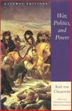 War, Politics, and Power, Karl Von Clausewitz, 0895264013