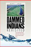 Dammed Indians Revisited : The Continuing History of the Pick-Sloan Plan and the Missouri River Sioux, Lawson, Michael L., 0979894018