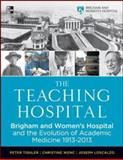 The Teaching Hospital : Brigham and Women's Hospital and the Evolution of Academic Medicine, 1913-2013, Tishler, Peter and Wenc, Christine, 0071784012