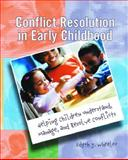 Conflict Resolution in Early Childhood : Helping Children Understand, Manage, and Resolve Conflicts, Wheeler, Edyth J., 0130874019