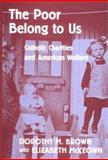 The Poor Belong to Us : Catholic Charities and American Welfare, Brown, Dorothy M. and McKeown, Elizabeth, 0674004019