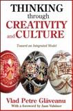 Thinking Through Creativity and Culture : Toward an Integrated Model, Glaveanu, Vlad Petre, 1412854016