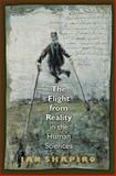 The Flight from Reality in the Human Sciences, Shapiro, Ian, 0691134014