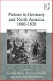 Pietism in Germany and North America 1680-1820 : Transmissions of Dissent, Strom, Jonathan and Lehmann, Hartmut, 0754664015
