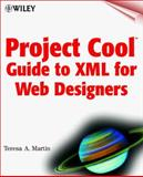 Project Cool Guide to XML for Web Designers, Teresa A. Martin, 047134401X