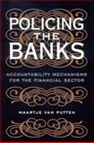 Policing the Banks : Accountability Mechanisms for the Financial Sector, Putten, Maartje van, 0773534016