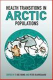 Health Transitions in Arctic Populations, Bjerregaard, Peter, 0802094015