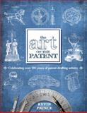 The Art of the Patent : Celebrating over 200 Years of Patent Drafting Artistry, Prince, Kevin, 0983964017