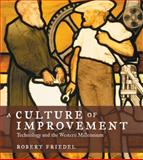 A Culture of Improvement : Technology and the Western Millennium, Friedel, Robert, 026251401X