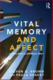 Vital Memory : Ethics, Affect and Agency, Brown, Steven and Reavey, Paula, 0415684013