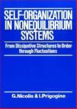 Self-Organization in Non-Equilibrium Systems : From Dissipative Structures to Order Through Fluctuations, Nicolis, G. and Prigogine, Ilya, 0471024015