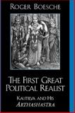 The First Great Political Realist : Kautilya and His Arthashastra, Boesche, Roger, 0739104012