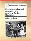 Medical and Chemical Observations upon Antimony by John Huxham, John Huxham, 1170034012