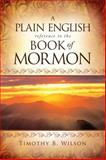 A Plain English Reference to the Book of Mormon, Timothy B. Wilson, 1555174019