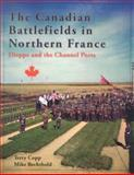 The Canadian Battlefields in Northern France, Copp, Terry and Bechthold, Mike, 1926804015