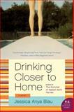 Drinking Closer to Home, Jessica Anya Blau, 0061984027