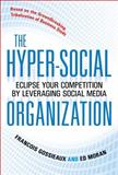 The Hyper-Social Organization : Eclipse Your Competition by Leveraging Your Company's Social Media, Gossieaux, Francois and Moran, Ed, 0071714022