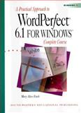 A Practical Approach to WordPerfect 6.1 for Windows : Complete Course, Eisch, Mary Alice, 0538714026
