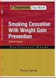 Smoking Cessation with Weight Gain Prevention : A Group Program Therapist Guide, Spring, Bonnie, 0195314026
