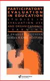Participatory Evaluation in Education : Studies in Evaluation Use and Organizational Learning, Earl, Lorna M., 0750704020