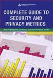 Complete Guide to Security and Privacy Metrics : Measuring Regulatory Compliance, Operational Resilience, and ROI, Herrmann, Debra S., 0849354021