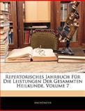 Repertorisches Jahrbuch Für Die Leistungen Der Gesammten Heilkunde, Volume 7, Anonymous, 1143664027