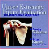 Upper Extremity Injury Evaluation : An Interactive Approach, Wiksten, Denise and Barry, Brian, 1556424027