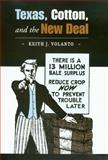 Texas, Cotton, and the New Deal, Keith J. Volanto, 1585444022