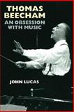 Thomas Beecham : An Obsession with Music, Lucas, John, 1843834022