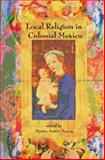 Local Religion in Colonial Mexico 9780826334022