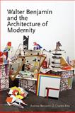Walter Benjamin and the Architecture of Modernity, , 0980544025