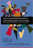 Fiscal Fragmentation in Decentralized Countries Subsidiarity, Solidarity and Asymmetry, Ebel, 1845424026
