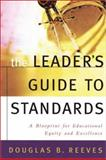 The Leader's Guide to Standards : A Blueprint for Educational Equity and Excellence, Reeves, Douglas B., 0787964026