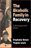 The Alcoholic Family in Recovery : A Developmental Model, Brown, Stephanie and Lewis, Virginia M., 1572304022