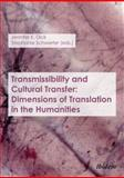 Transmissibility and Cultural Transfer : Dimensions of Translation in the Humanities, Dick, Jennifer K. and Dick, Jennifer, 3838204026