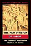 The New Division of Labor : How Computers Are Creating the Next Job Market, Levy, Frank and Murnane, Richard J., 0691124027