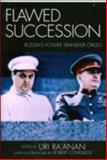 Flawed Succession : Russia's Power Transfer Crises, , 0739114026