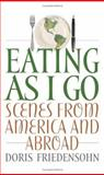 Eating as I Go : Scenes from America and Abroad, Friedensohn, Doris, 0813124026