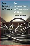 Ten Lessons in Theory : An Introduction to Theoretical Writing, Thomas, Calvin, 1623564026